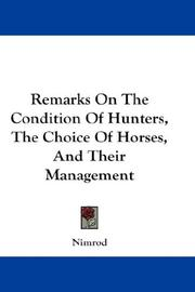 Cover of: Remarks On The Condition Of Hunters, The Choice Of Horses, And Their Management | Nimrod