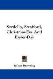 Cover of: Sordello, Strafford, Christmas-Eve And Easter-Day | Robert Browning