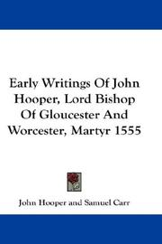 Cover of: Early Writings Of John Hooper, Lord Bishop Of Gloucester And Worcester, Martyr 1555 | John Hooper