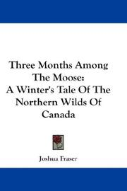 Cover of: Three Months Among The Moose by Joshua Fraser