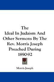Cover of: The Ideal In Judaism And Other Sermons By The Rev. Morris Joseph Preached During 1890-92 | Morris Joseph