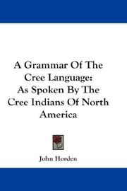 Cover of: A grammar of the Cree language | John Horden