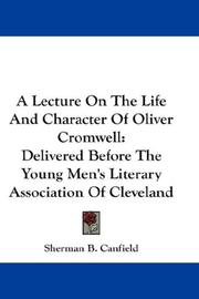 Cover of: A Lecture On The Life And Character Of Oliver Cromwell by Sherman B. Canfield