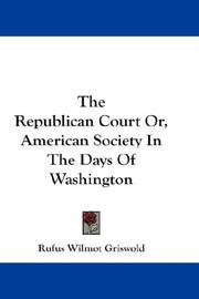 Cover of: The Republican Court Or, American Society In The Days Of Washington | Rufus Wilmot Griswold