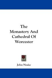 Cover of: The Monastery And Cathedral Of Worcester | John Noake