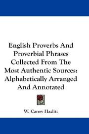 Cover of: English Proverbs And Proverbial Phrases Collected From The Most Authentic Sources by W. Carew Hazlitt