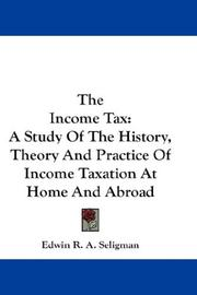 Cover of: The Income Tax | Edwin R. A. Seligman
