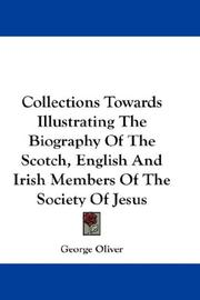 Cover of: Collections Towards Illustrating The Biography Of The Scotch, English And Irish Members Of The Society Of Jesus | George Oliver