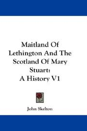 Cover of: Maitland Of Lethington And The Scotland Of Mary Stuart | Sir John Skelton
