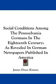 Cover of: Social Conditions Among The Pennsylvania Germans In The Eighteenth Century | James Owen Knauss