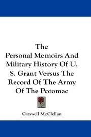 Cover of: The Personal memoirs and Military history of U.S. Grant versus the record of the Army of the Potomac | Carswell McClellan