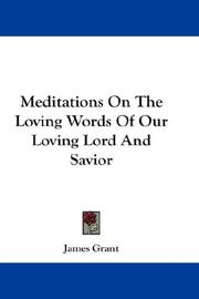 Cover of: Meditations On The Loving Words Of Our Loving Lord And Savior | James Grant