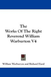 Cover of: The Works Of The Right Reverend William Warburton V4 by William Warburton