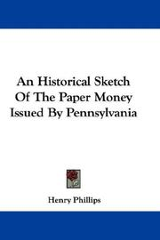 Cover of: An Historical Sketch Of The Paper Money Issued By Pennsylvania | Henry Phillips