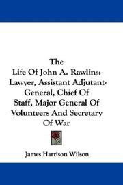 Cover of: The Life of John A. Rawlins | James Harrison Wilson