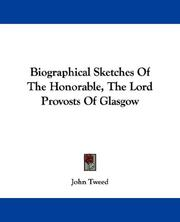 Cover of: Biographical Sketches Of The Honorable, The Lord Provosts Of Glasgow | John Tweed