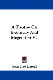 Cover of: A Treatise On Electricity And Magnetism V2 | James Clerk Maxwell