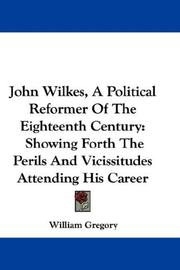 Cover of: John Wilkes, A Political Reformer Of The Eighteenth Century | William Gregory
