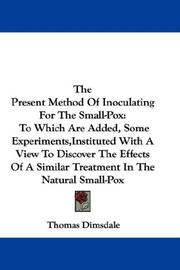 Cover of: The present method of inoculating for the small-pox | Thomas Dimsdale