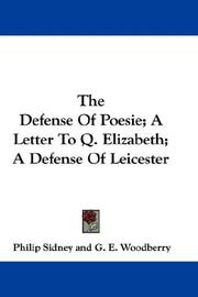 Cover of: The Defense Of Poesie; A Letter To Q. Elizabeth; A Defense Of Leicester | Philip Sidney