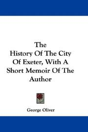 Cover of: The History Of The City Of Exeter, With A Short Memoir Of The Author | George Oliver