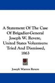 Cover of: A Statement Of The Case Of Brigadier-General Joseph W. Revere, United States Volunteers by Joseph Warren Revere