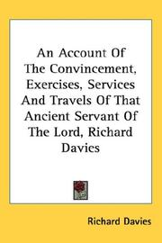 Cover of: An account of the convincement, exercises, services, and travels, of that ancient servant of the Lord, Richard Davies by Richard Davies