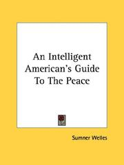Cover of: An Intelligent American's Guide To The Peace by Sumner Welles