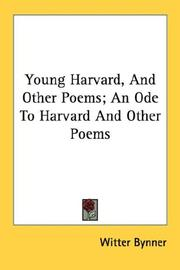 Cover of: Young Harvard, And Other Poems; An Ode To Harvard And Other Poems by Witter Bynner