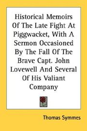 Cover of: Historical Memoirs Of The Late Fight At Piggwacket, With A Sermon Occasioned By The Fall Of The Brave Capt. John Lovewell And Several Of His Valiant Company | Thomas Symmes