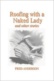 Cover of: Roofing With a Naked Lady and Other Stories | Fred Anderson