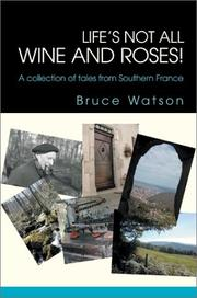Cover of: Life's Not All Wine and Roses | Bruce Watson