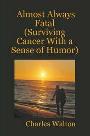 Cover of: Almost Always Fatal (Surviving Cancer With a Sense of Humor) by Charles Walton