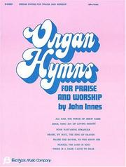 Cover of: Organ Hymns For Praise and Worship #1 Organ by Innes John