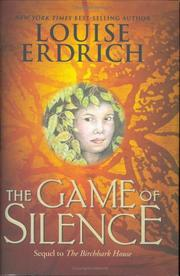 Cover of: The Game of Silence (Ala Notable Children's Books. Middle Readers) | Louise Erdrich