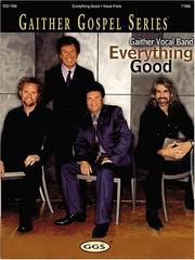 Cover of: Gaither Vocal Band - Everything Good | Gaither Vocal Band
