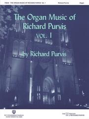 Cover of: The Organ Music of Richard Purvis Volume 1 | Richard Purvis