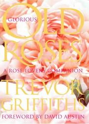 Cover of: Glorious Old Roses | Trevor Griffiths