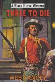 Cover of: Three to Die | Wes Yancey