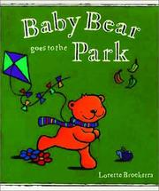 Cover of: Baby Bear Goes to the Park by Lorette Broekstra