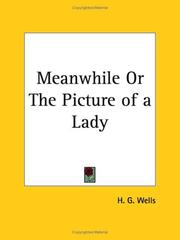 Cover of: Meanwhile or The Picture of a Lady | H. G. Wells