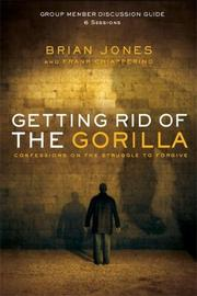 Cover of: Getting Rid of the Gorilla Group Member Discussion Guide by Frank Chiapperino