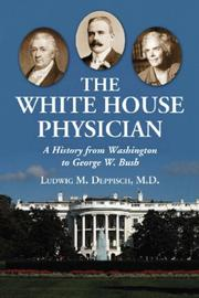 Cover of: The White House Physician | Ludwig M., M.D. Deppisch