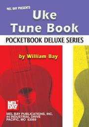 Cover of: Mel Bay Uke Tune Book,  Pocketbook Deluxe Series (Pocketbook Deluxe) | William Bay