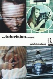 Cover of: The Television Handbook (Media Practice) | Patricia Holland