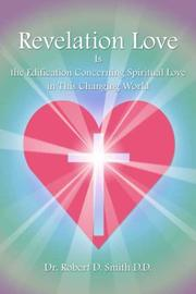 Cover of: Revelation Love Is the Edification Concerning Spiritual Love in This Changing Wor by Robert D. Smith