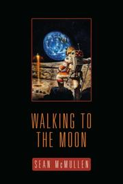 Cover of: Walking To The Moon by Sean McMullen