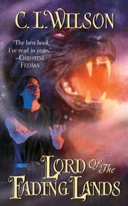 Cover of: Lord of the fading lands by C. L. Wilson