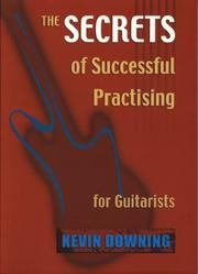 Cover of: The Secrets of Successful Practicing for Guitarists | Kevin Downing