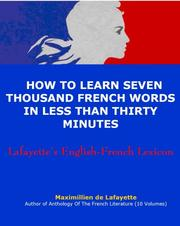 Cover of: Lafayette's English-French Lexicon  How to Learn Seven Thousand French Words in Less Than Thirty Minutes | Jean-Maximillien De La Croix de Lafayette